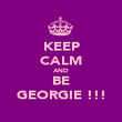 KEEP CALM AND BE GEORGIE !!! - Personalised Poster large