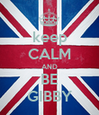 keep CALM AND BE GIBBY - Personalised Poster large