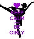 KEEP CALM AND BE GIRLY - Personalised Poster large