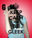 KEEP CALM AND BE GLEEK - Personalised Poster large