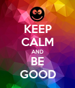 KEEP CALM AND BE GOOD - Personalised Poster large