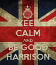 KEEP CALM AND BE GOOD HARRISON - Personalised Poster large