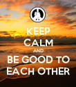 KEEP CALM AND BE GOOD TO EACH OTHER - Personalised Poster large