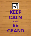 KEEP CALM AND BE GRAND - Personalised Poster large