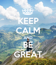 KEEP CALM AND BE GREAT - Personalised Poster large