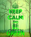KEEP CALM AND BE GREEN - Personalised Poster large