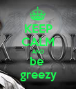 KEEP CALM AND be  greezy - Personalised Poster large