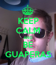 KEEP CALM AND BE GUAPERAS - Personalised Poster large