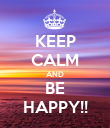 KEEP CALM AND BE HAPPY!! - Personalised Poster large
