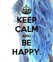 KEEP CALM AND BE HAPPY. - Personalised Poster large