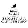 KEEP CALM AND BE HAPPY AS A CAT WITH YARN - Personalised Poster large