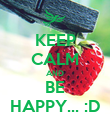 KEEP CALM AND BE HAPPY... :D - Personalised Poster large