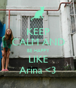 KEEP CALM AND BE HAPPY LIKE Arina <3 - Personalised Poster large
