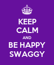KEEP CALM AND BE HAPPY SWAGGY - Personalised Poster large