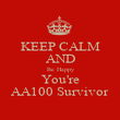 KEEP CALM AND Be Happy You're AA100 Survivor - Personalised Poster large