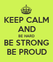 KEEP CALM AND BE HARD BE STRONG BE PROUD - Personalised Poster large