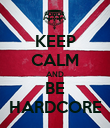 KEEP CALM AND BE HARDCORE - Personalised Poster large