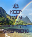 KEEP CALM AND BE Harry Styles  GIRLFRIEND - Personalised Poster large