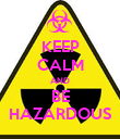 KEEP CALM AND BE HAZARDOUS - Personalised Poster large