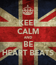 KEEP CALM AND BE HEART BEATS - Personalised Poster large