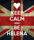 KEEP CALM AND BE HELENA - Personalised Poster large