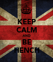 KEEP CALM AND BE HENCH - Personalised Poster large