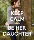 KEEP CALM AND BE HER DAUGHTER - Personalised Poster large