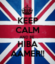 KEEP CALM AND BE  HIBA AAMER!! - Personalised Poster large