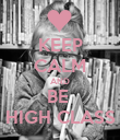 KEEP CALM AND BE  HIGH CLASS - Personalised Poster large