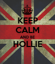 KEEP CALM AND BE HOLLIE  - Personalised Poster large