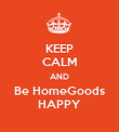 KEEP CALM AND Be HomeGoods HAPPY - Personalised Poster large