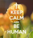 KEEP CALM AND BE HUMAN - Personalised Poster large