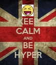 KEEP CALM AND BE HYPER - Personalised Poster large