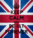 KEEP CALM AND BE I&T FOREVER - Personalised Poster large