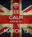 KEEP CALM AND BE ILL ON:  19th MARCH '12 - Personalised Poster large
