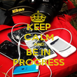 KEEP CALM AND BE IN PROGRESS - Personalised Poster large