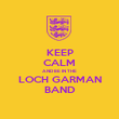 KEEP CALM AND BE IN THE LOCH GARMAN BAND - Personalised Poster large