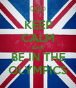 KEEP CALM AND BE IN THE OLYMPICS - Personalised Poster small
