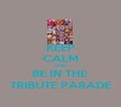 KEEP CALM AND BE IN THE  TRIBUTE PARADE - Personalised Poster large