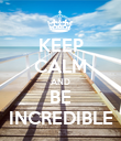KEEP CALM AND BE INCREDIBLE - Personalised Poster large