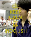 KEEP CALM AND BE INDO JSH - Personalised Poster large