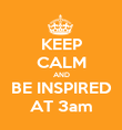 KEEP CALM AND BE INSPIRED AT 3am - Personalised Poster large