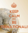 KEEP CALM AND BE INTERNATIONALIST - Personalised Poster large