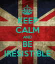 KEEP CALM AND BE IRESISTIBLE - Personalised Poster large