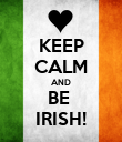 KEEP CALM AND BE  IRISH! - Personalised Poster large