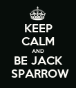 KEEP CALM AND BE JACK  SPARROW - Personalised Poster large