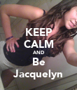 KEEP CALM AND Be Jacquelyn - Personalised Poster large
