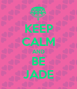 KEEP CALM AND BE JADE - Personalised Poster large