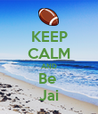 KEEP CALM AND Be  Jai - Personalised Poster large