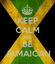 KEEP CALM AND BE JAMAICAN - Personalised Poster large